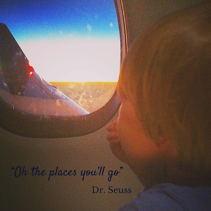 """Oh the places you'll go."" """